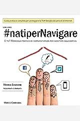 #natiperNavigare: Guida pratica e completa per proteggere la TUA famiglia dai pericoli di Internet. (Italian Edition) Kindle Edition