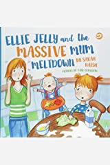 Ellie Jelly and the Massive Mum Meltdown: A Story About When Parents Lose Their Temper and Want to Put Things Right Hardcover