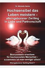 Hochsensibel das Leben meistern - alleingeborener Zwilling in Liebe und Partnerschaft: Bewusstsein erweitern für hochsensible Menschen: zusammen ist man ... allein (Alleingeborener Zwilling Band 1) Kindle Ausgabe