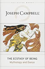 Ecstasy of Being, The: Mythology and Dance (The Collected Works of Joseph Campbell)