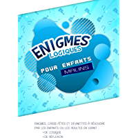 Enigmes Logiques pour enfants malins: Enigmes, casse-têtes et devinettes à résoudre par les enfants ou les adultes…