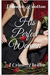 His Perfect Woman: A Crime/Thriller Kindle Edition