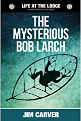 The  Mysterious Bob Larch: Volume 6 (Life at the Lodge) Paperback