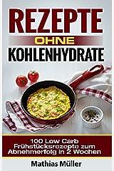 Rezepte ohne Kohlenhydrate - 100 Low Carb Frühstücksrezepte zum Abnehmerfolg in 2 Wochen (Gesundleben - Low Carb 8) Kindle Ausgabe