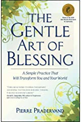 The Gentle Art of Blessing: A Simple Practice That Will Transform You and Your World Kindle Edition