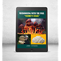 Microdosing Magic Mushrooms With The Paul Stamets Stack: The Best Way To Microdose Psilocybin (The Microdosing Series…