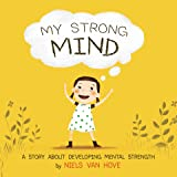 My Strong Mind: A children's book about resilience, growth mindset, confidence, mental health and positive affirmations. Idea