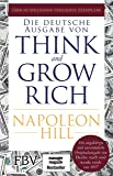 Think and Grow Rich – Deutsche Ausgabe: Die ungekürzte und unveränderte Originalausgabe von Denke nach und werde reich…