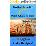 Gotta Have It Quick & Easy To Make 37 Eggless Cake Recipes!