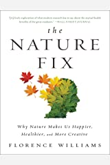 The Nature Fix: Why Nature Makes Us Happier, Healthier, and More Creative (English Edition) Kindle Ausgabe