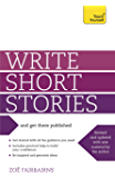 Write Short Stories and Get Them Published: Your practical guide to writing compelling short fiction (Teach Yourself)