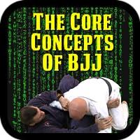 The Core Concepts of BJJ - Hacking Brazilian Jiu-Jitsu with a Conceptual Approach to Grappling