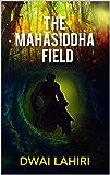 The Mahāsiddha Field (The Mahāsiddha Series Book 1)
