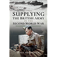 Supplying the British Army in the Second World War (English Edition)