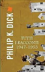 Tutti i racconti 1947 - 1953 (Fanucci Narrativa)