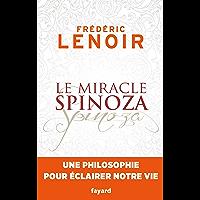 Le miracle Spinoza : Une philosophie pour éclairer notre vie (Documents)