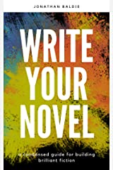 Write Your Novel: A Condensed Guide for Building Brilliant Fiction (The Jonathan Baldie Short Reads Collection Book 1) Kindle Edition