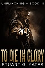 To Die in Glory (Unflinching Book 3) Kindle Edition