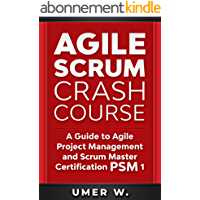 Agile Scrum Crash Course: A Guide To Agile Project Management and Scrum Master Certification PSM 1 (English Edition)
