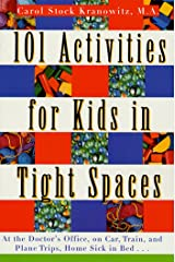 101 Activities for Kids in Tight Spaces: At the Doctor's Office, on Car, Train, and Plane Trips, Home Sick in Bed . . . Kindle Edition