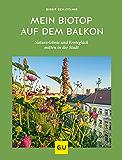 Mein Biotop auf dem Balkon: Naturerlebnis und Ernteglück mitten in der Stadt (Balkon & Terrasse)
