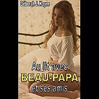 Au lit avec beau-papa et ses amis: Histoire érotique hot pour adultes, en français, interdit aux moins de 18 ans