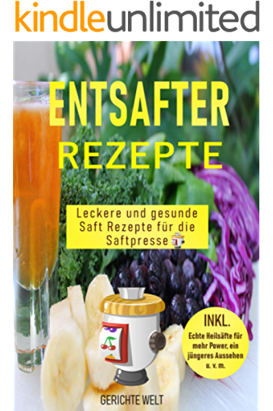 Entsafter Rezepte: Leckere und gesunde Saft Rezepte für die