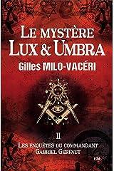 Le mystère Lux & Umbra: Les enquêtes du commandant Gabriel Gerfaut Tome 2 Format Kindle