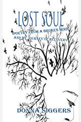 LOST SOUL: Poetry From A Broken Mind and My Journey Of Recovery (Getting Your Life Back Book 1) Kindle Edition