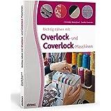 Richtig nähen mit Overlock- und Coverlock-Maschinen: Tipps und Tricks für das Nähen mit der Overlock und Cover Nähmaschine. V