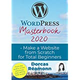 WordPress Masterbook 2020: Make a Website From Scratch For Total Beginners (Masterbook Series)