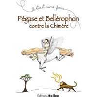 Pégase et Bellérophon contre la chimère: Un récit mythologique (Il était une fois t. 5)