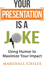 Your Presentation is a Joke: Using Humor to Maximize Your Impact