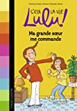 C'est la vie Lulu, Tome 01: Ma grande soeur me commande