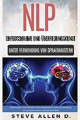 NLP – Einflussnahme und überredungskunst. Überzeugen, beeinflussen und manipulieren unter verwendung von sprachmustern und NLP-techniken Kindle Ausgabe