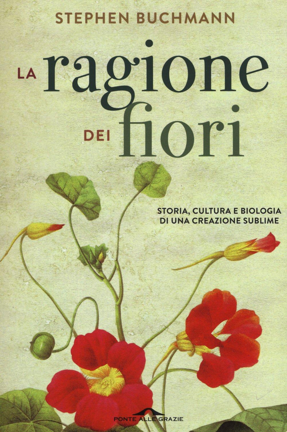 La ragione dei fiori. Storia cultura e biologia di una creazione sublime