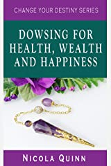 Dowsing for Health, Wealth and Happiness (Change Your Destiny) Kindle Edition
