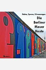 Die Berliner Mauer Heute: Steine, Spuren, Erinnerungen Taschenbuch
