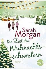 Die Zeit der Weihnachtsschwestern: Romantischer Winterroman von Bestseller-Autorin Sarah Morgan Kindle Ausgabe