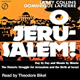 O Jerusalem: Day by Day and Minute by Minute the Historic Struggle for Jerusalem and the Birth of Israel