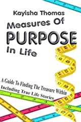 Measures Of Purpose In Life: A Guide To Finding The Treasure Within Kindle Edition