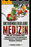 Orthomolekulare Medizin: Wie mit Vitaminen und Nährstoffen Krankheiten vorgebeugt und behandelt werden können