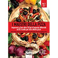 I maestri della pizza  Imparerai a fare oltre 35 tipi d  39 impasto differenti ed 83 ricette per fare ottime pizze  1