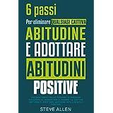 Gli unici 6 passi di cui hai bisogno per eliminare qualsiasi cattiva abitudine e adottare abitudini positive: Sistema usato d