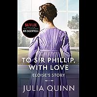 To Sir Phillip, With Love: Inspiration for the Netflix Original Series Bridgerton: Eloise's story (Bridgerton Family…