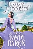 Where to Woo a Bawdy Baron: Regency Romance (Romancing the Rake Book 3)