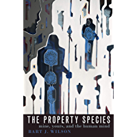 The Property Species: Mine, Yours, and the Human Mind