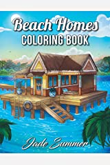 Beach Homes: An Adult Coloring Book with Beautiful Vacation Houses, Charming Interior Designs, and Relaxing Nature Scenes Broché