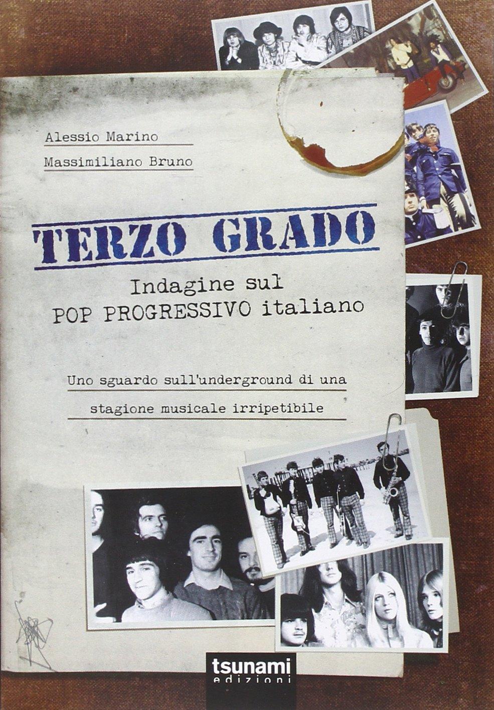 Terzo grado. Indagine sul pop progressivo italiano. Uno sguardo sull'underground di una stagione mus