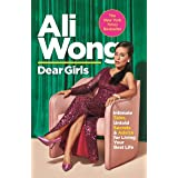Dear Girls: Intimate Tales, Untold Secrets and Advice for Living Your Best Life